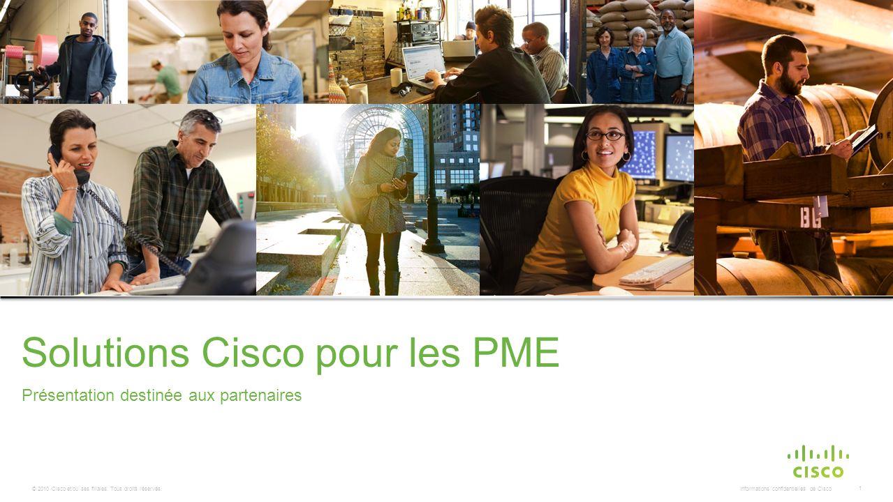© 2010 Cisco et/ou ses filiales. Tous droits réservés. Informations confidentielles de Cisco 1 Présentation destinée aux partenaires Solutions Cisco p