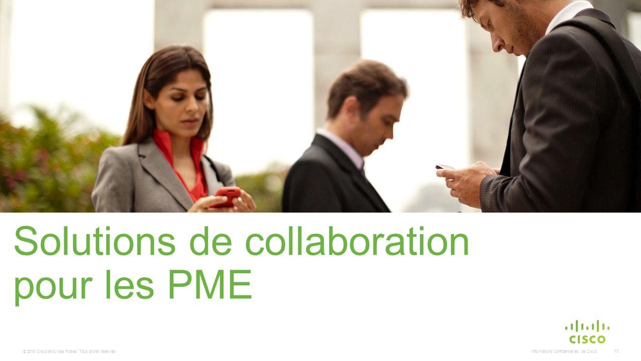 © 2010 Cisco et/ou ses filiales. Tous droits réservés. Informations confidentielles de Cisco 13 Solutions de collaboration pour les PME