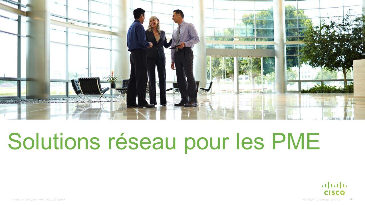 © 2010 Cisco et/ou ses filiales. Tous droits réservés. Informations confidentielles de Cisco 19 Solutions réseau pour les PME