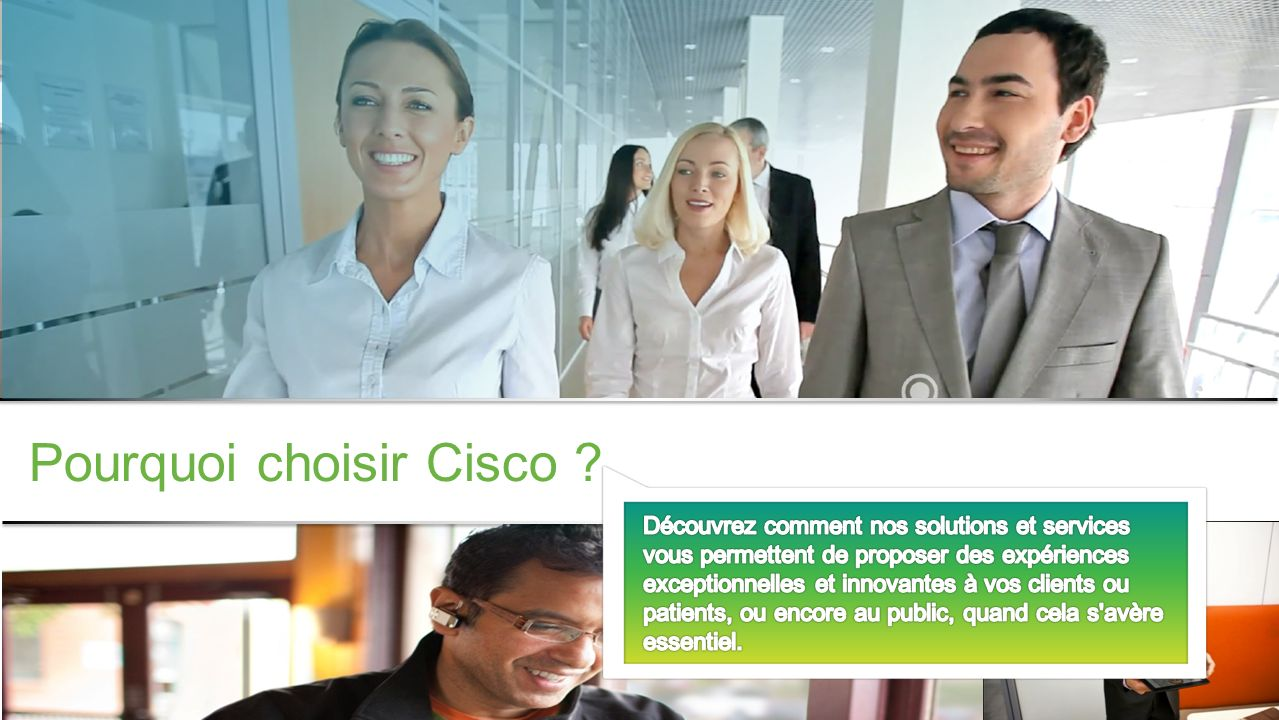 Informations confidentielles de Cisco © 2013 Cisco et/ou ses filiales. Tous droits réservés. 5 Pourquoi choisir Cisco ?