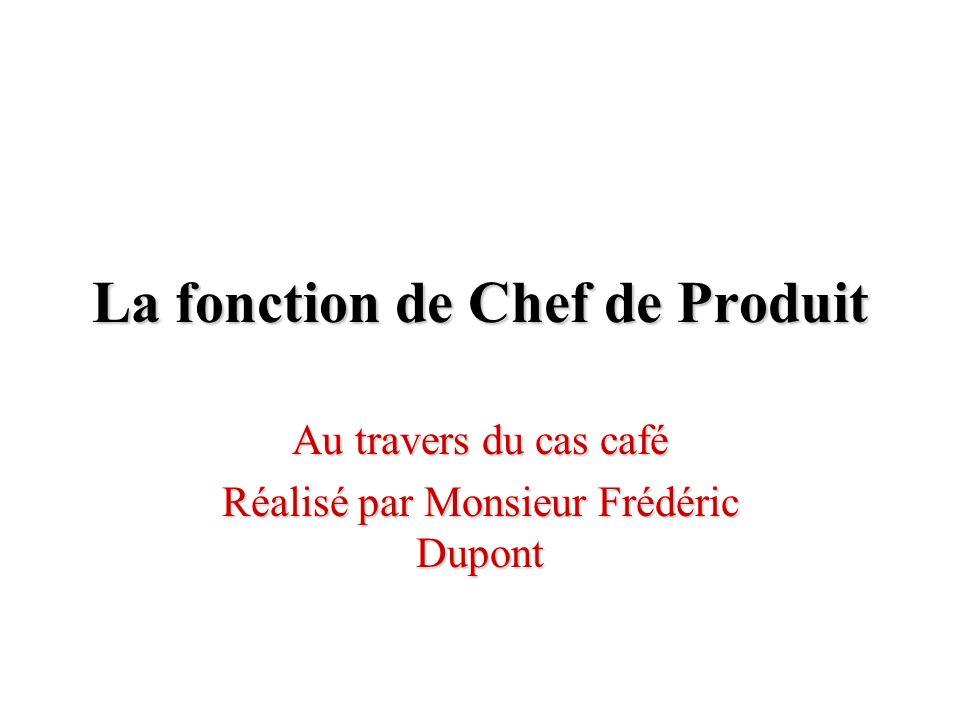 La fonction de Chef de Produit Au travers du cas café Réalisé par Monsieur Frédéric Dupont