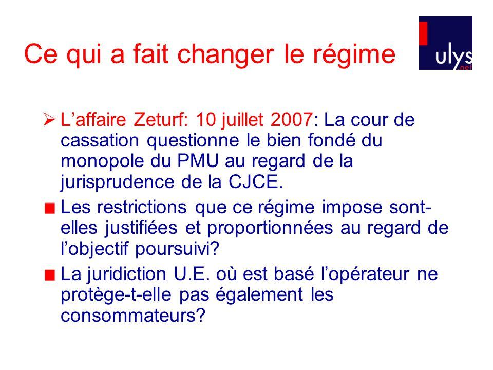 Ce qui a fait changer le régime Laffaire Zeturf: 10 juillet 2007: La cour de cassation questionne le bien fondé du monopole du PMU au regard de la jurisprudence de la CJCE.