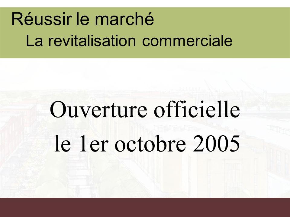 Réussir le marché La revitalisation commerciale Ouverture officielle le 1er octobre 2005