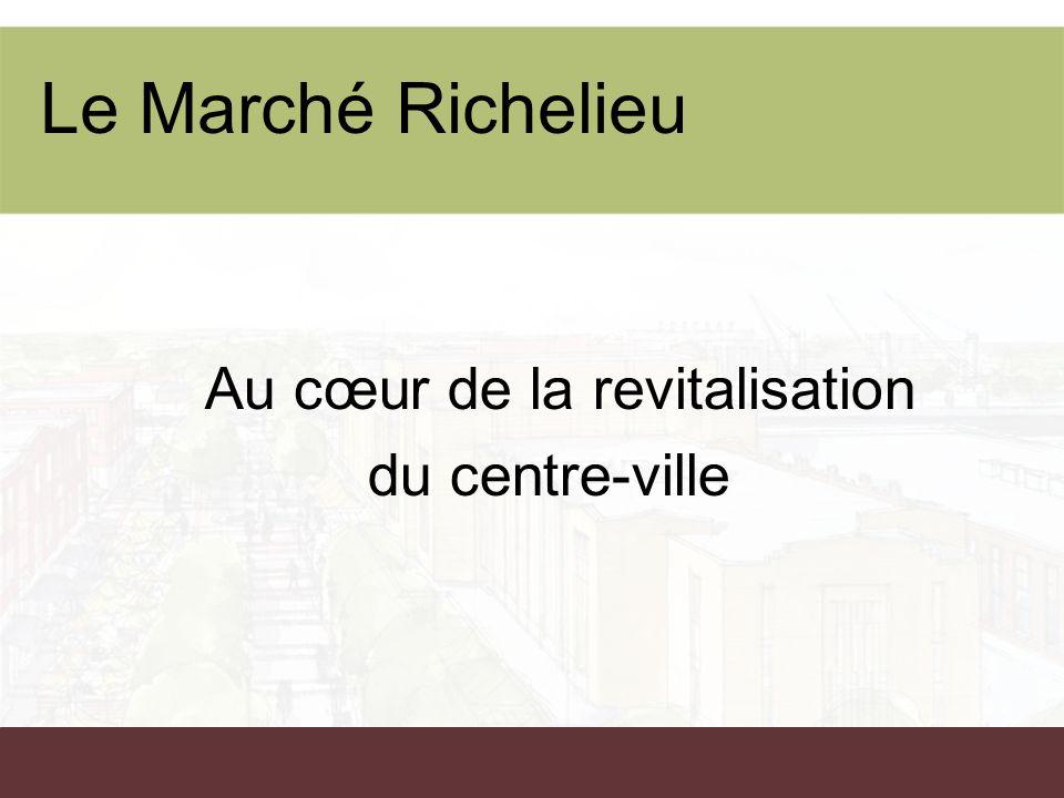 Au cœur de la revitalisation du centre-ville Le Marché Richelieu