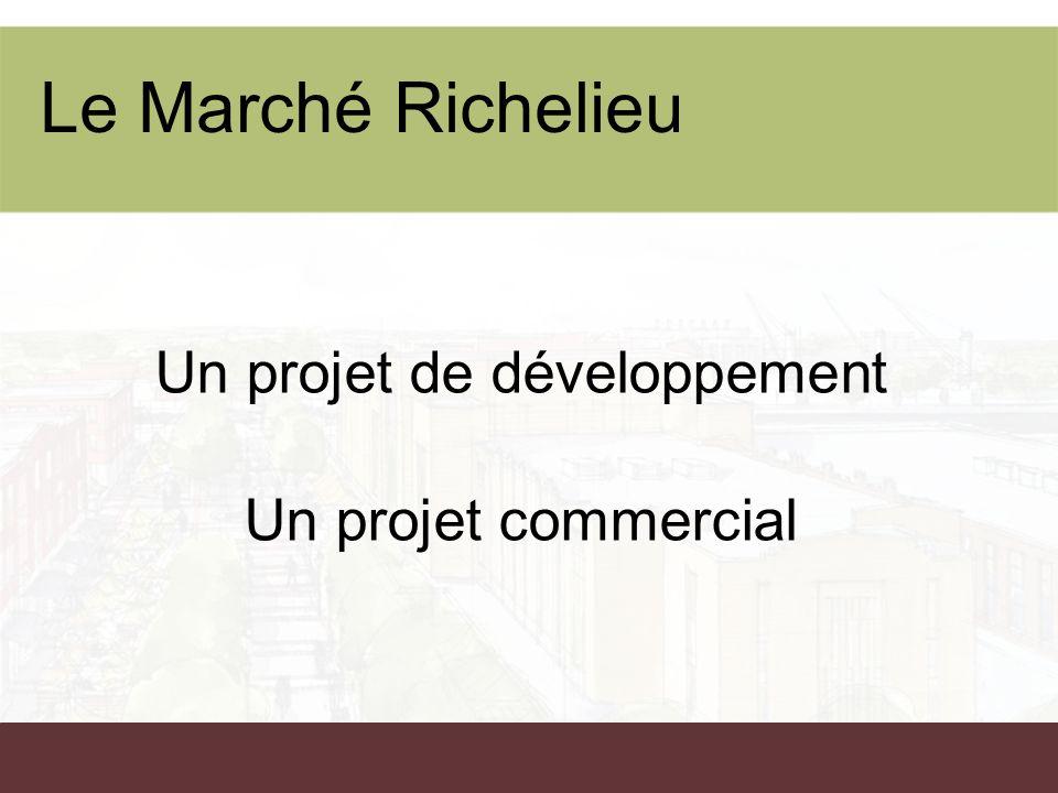 Un projet de développement Un projet commercial Le Marché Richelieu