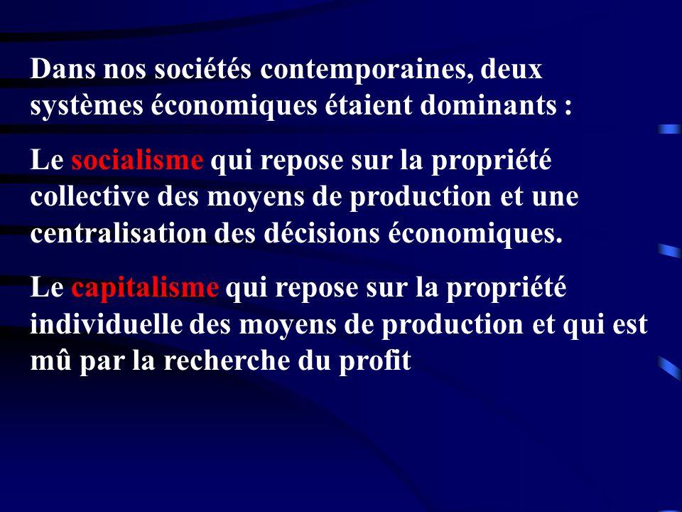 Dans nos sociétés contemporaines, deux systèmes économiques étaient dominants : Le socialisme qui repose sur la propriété collective des moyens de pro