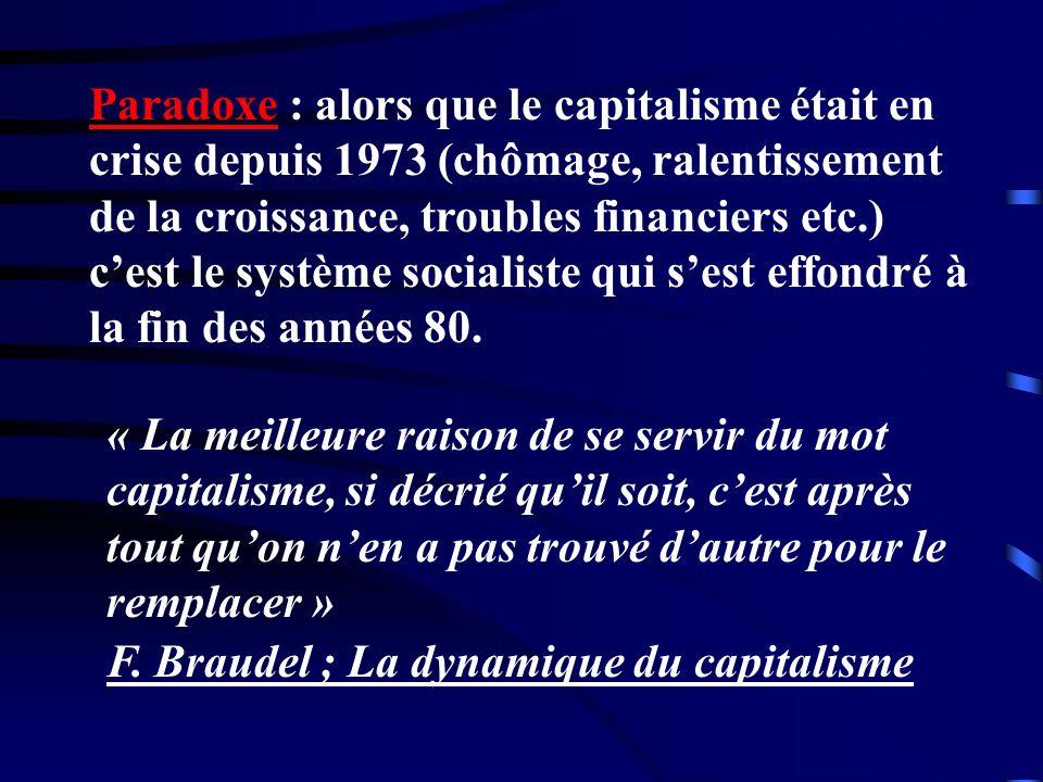 Paradoxe : alors que le capitalisme était en crise depuis 1973 (chômage, ralentissement de la croissance, troubles financiers etc.) cest le système so