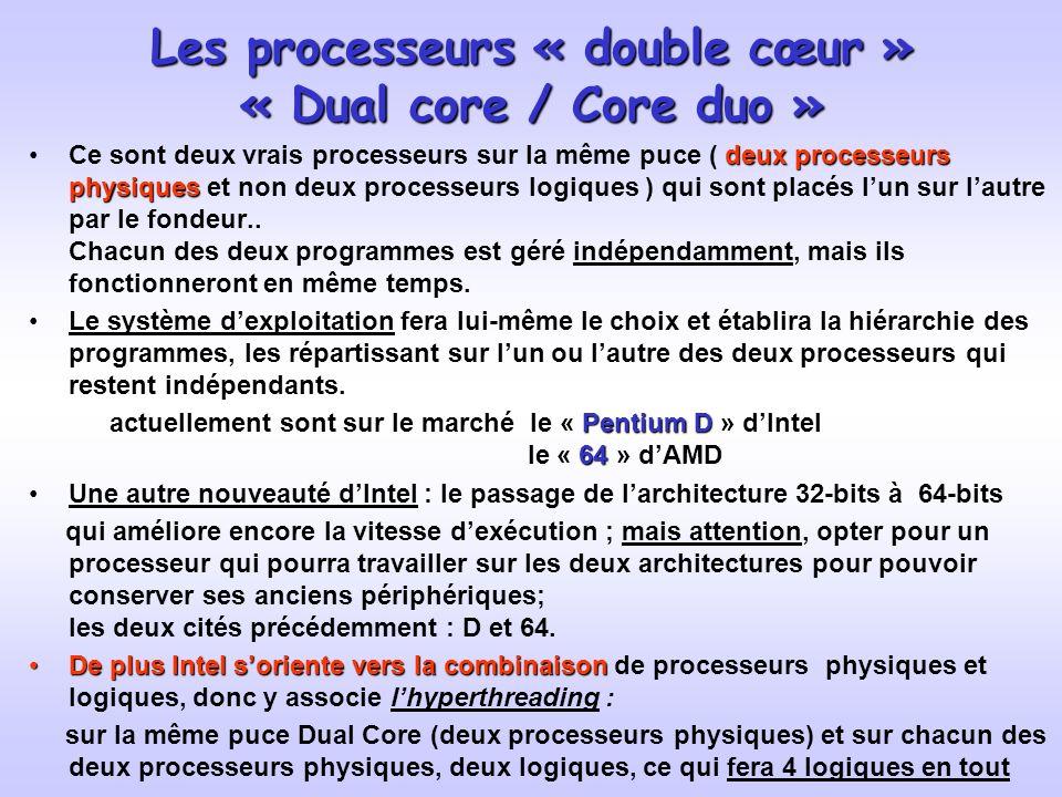 Les processeurs « double cœur » « Dual core / Core duo » deux processeurs physiquesCe sont deux vrais processeurs sur la même puce ( deux processeurs physiques et non deux processeurs logiques ) qui sont placés lun sur lautre par le fondeur..