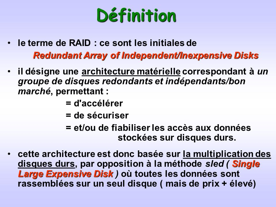 Définition le terme de RAID : ce sont les initiales de RedundantArray of Independent/Inexpensive Disks Redundant Array of Independent/Inexpensive Disk