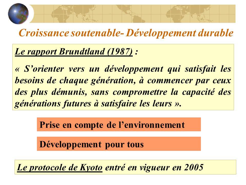 Croissance soutenable- Développement durable Le rapport Brundtland (1987) : « Sorienter vers un développement qui satisfait les besoins de chaque géné