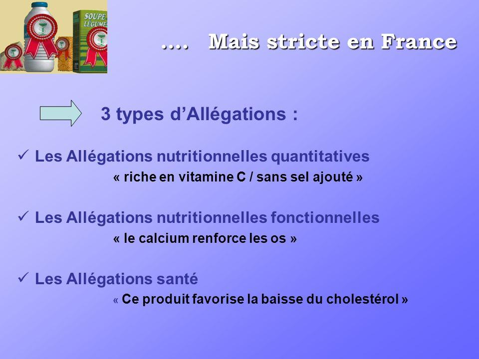 …. Mais stricte en France Les Allégations nutritionnelles quantitatives « riche en vitamine C / sans sel ajouté » Les Allégations nutritionnelles fonc