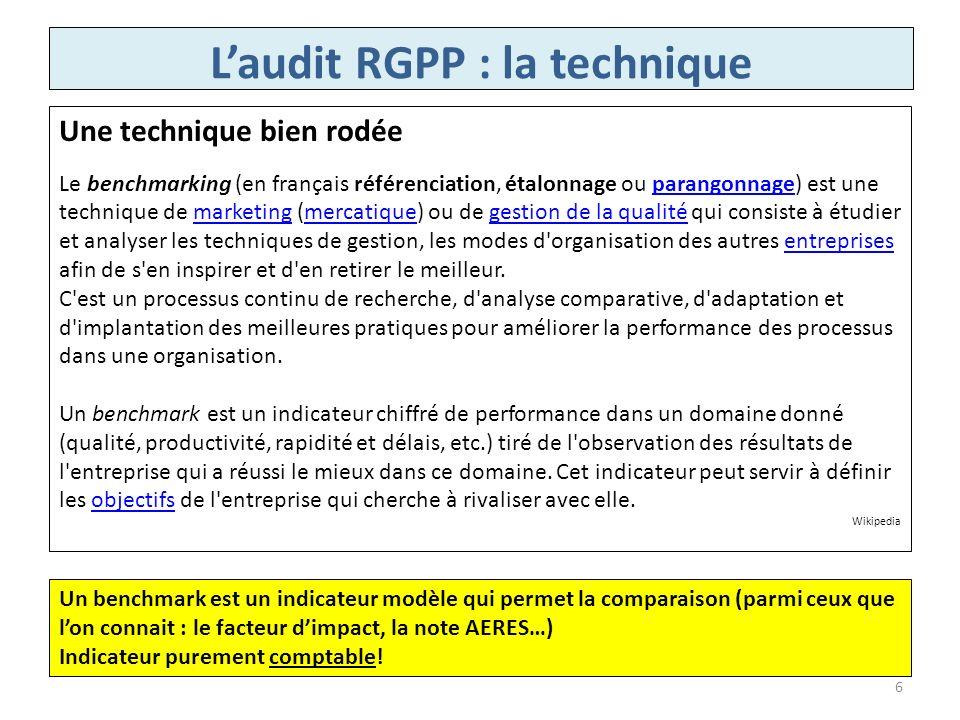 Laudit RGPP : la technique Une technique bien rodée Le benchmarking (en français référenciation, étalonnage ou parangonnage) est une technique de mark