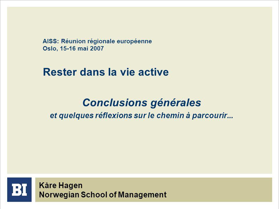 AISS: Réunion régionale européenne Oslo, 15-16 mai 2007 Rester dans la vie active Conclusions générales et quelques réflexions sur le chemin à parcour