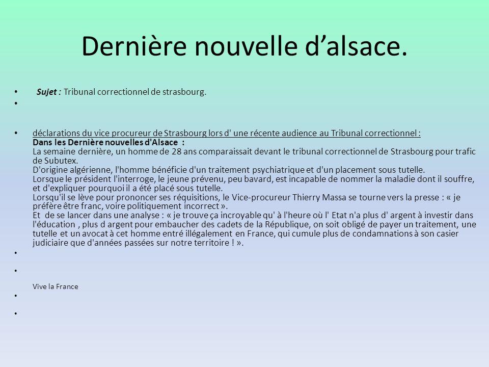 Dernière nouvelle dalsace. Sujet : Tribunal correctionnel de strasbourg. déclarations du vice procureur de Strasbourg lors d' une récente audience au
