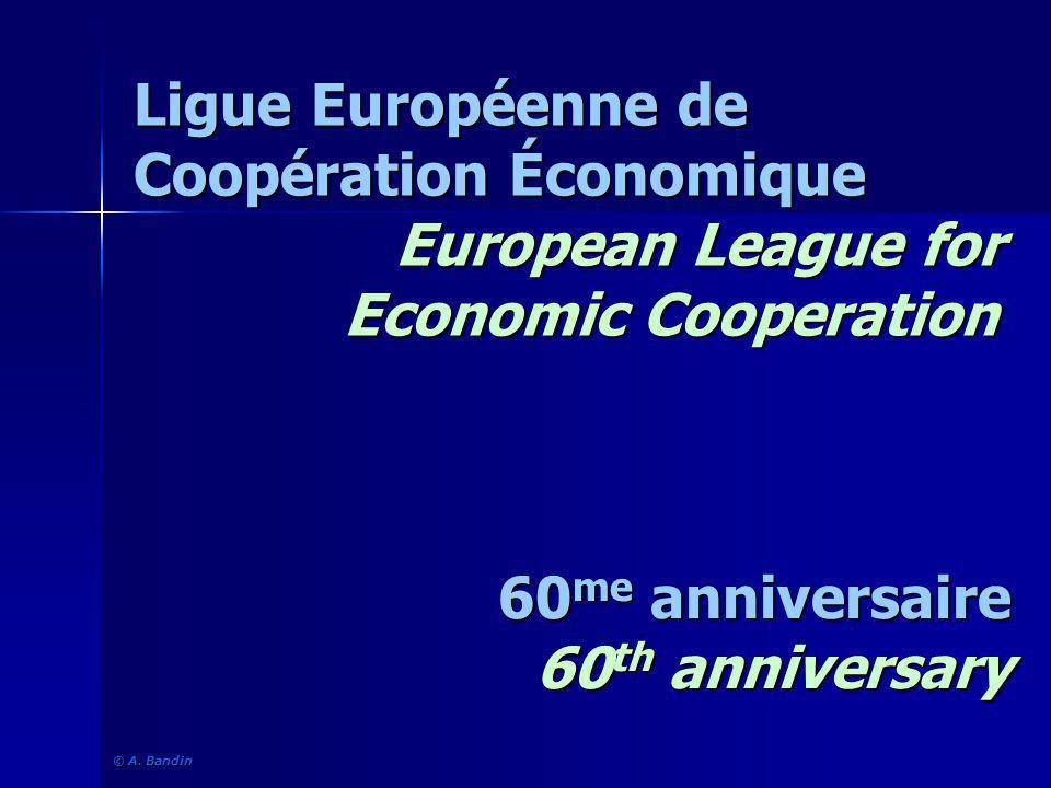 Ligue Européenne de Coopération Économique European League for Economic Cooperation 60 me anniversaire 60 th anniversary © A. Bandin © A. Bandin