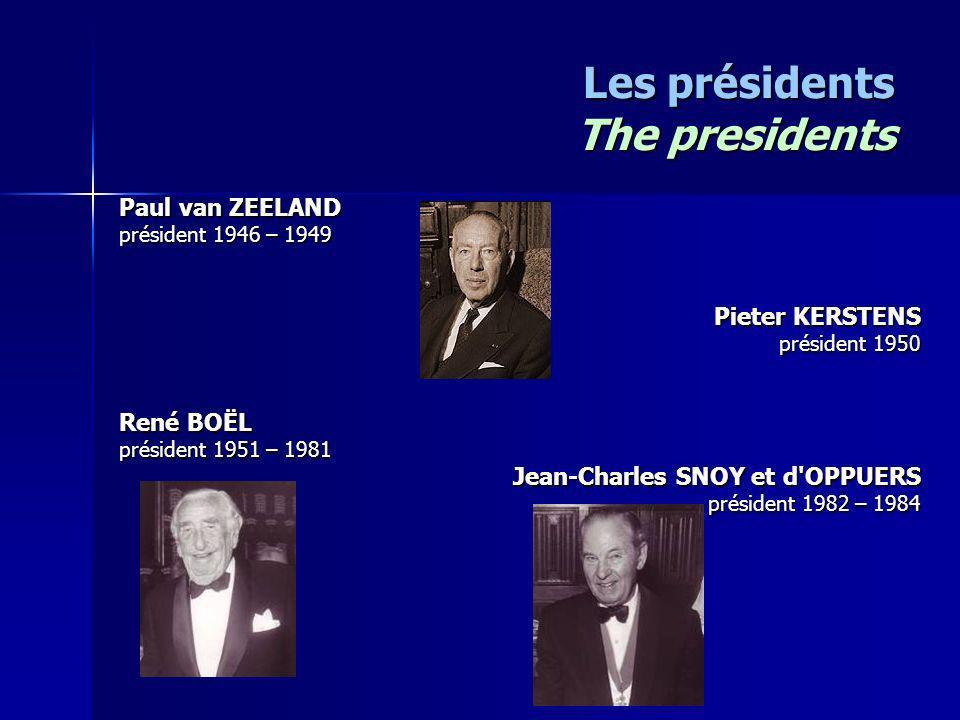 Les présidents The presidents Paul van ZEELAND président 1946 – 1949 Pieter KERSTENS président 1950 René BOËL président 1951 – 1981 Jean-Charles SNOY et d OPPUERS président 1982 – 1984