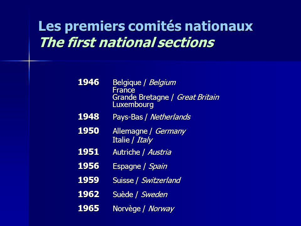 Les premiers comités nationaux The first national sections 1946 Belgique / Belgium France France Grande Bretagne / Great Britain Grande Bretagne / Great Britain Luxembourg Luxembourg 1948 Pays-Bas / Netherlands 1950 Allemagne / Germany Italie / Italy Italie / Italy 1951 Autriche / Austria 1956 Espagne / Spain 1959 Suisse / Switzerland 1962 Suède / Sweden 1965 Norvège / Norway