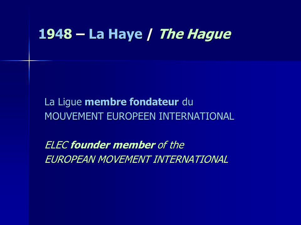 1948 – La Haye / The Hague La Ligue membre fondateur du MOUVEMENT EUROPEEN INTERNATIONAL ELEC founder member of the EUROPEAN MOVEMENT INTERNATIONAL