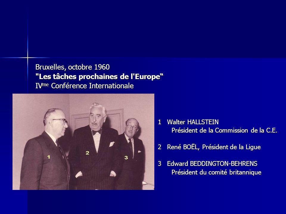 Bruxelles, octobre 1960 Les tâches prochaines de l Europe IV me Conférence Internationale 1 Walter HALLSTEIN 1 Walter HALLSTEIN Président de la Commission de la C.E.