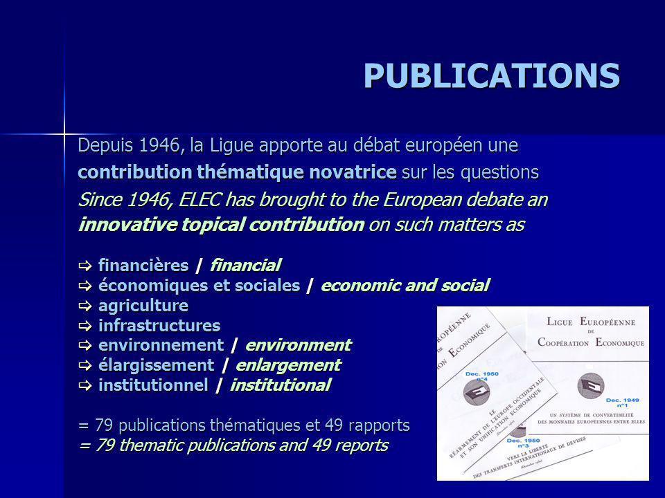 PUBLICATIONS Depuis 1946, la Ligue apporte au débat européen une contribution thématique novatrice sur les questions Since 1946, ELEC has brought to t