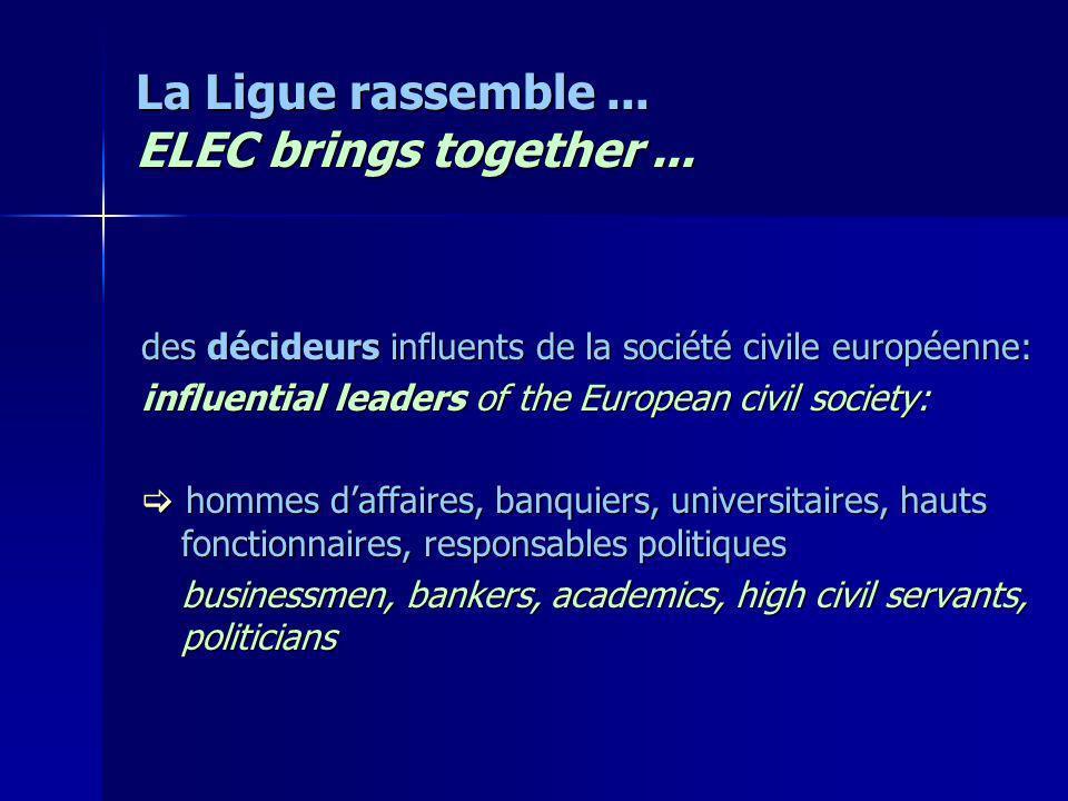 La Ligue rassemble... ELEC brings together... des décideurs influents de la société civile européenne: influential leaders of the European civil socie