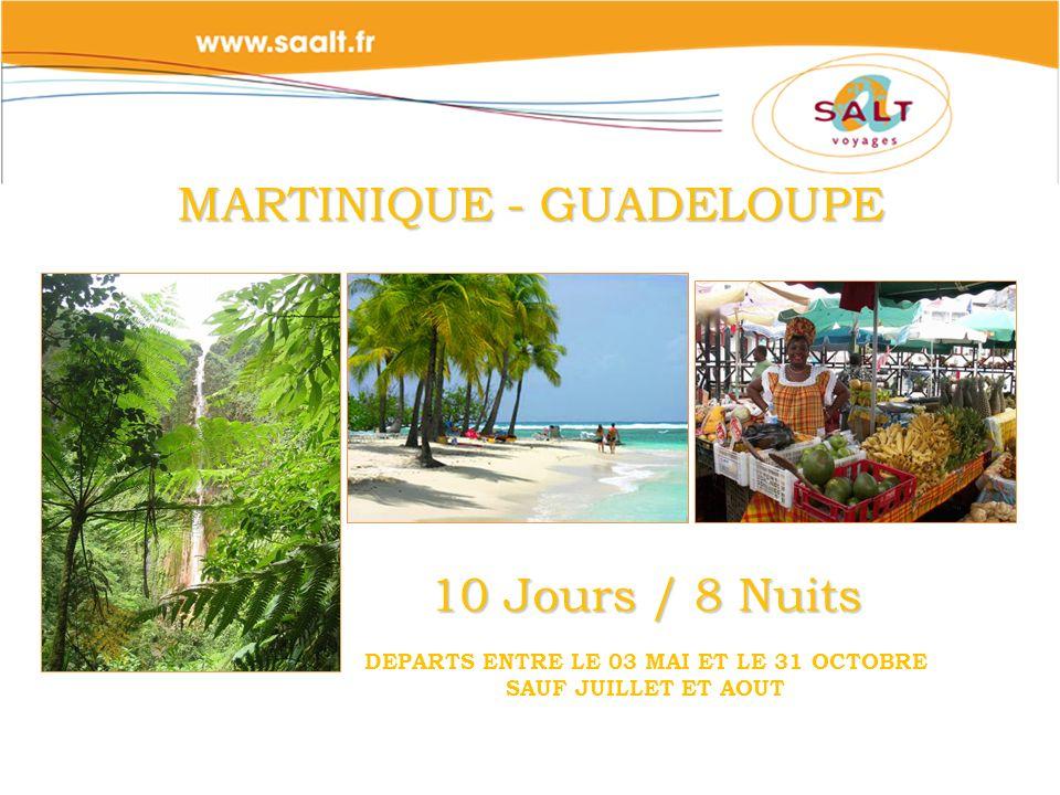 MARTINIQUE - GUADELOUPE 10 Jours / 8 Nuits DEPARTS ENTRE LE 03 MAI ET LE 31 OCTOBRE SAUF JUILLET ET AOUT