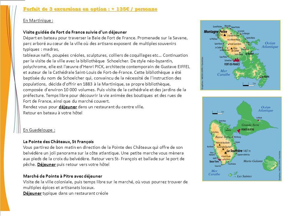 Forfait de 3 excursions en option : + 135 / personne En Martinique : Visite guidée de Fort de France suivie dun déjeuner Départ en bateau pour traverser la Baie de Fort de France.