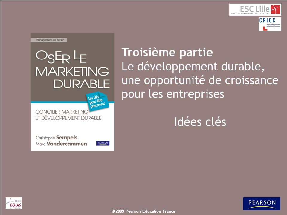 © 2009 Pearson Education France – Oser le marketing durable, Christophe Sempels & Marc Vandercammen Au-delà des slogans, la politique RSE est une question de convictions des entrepreneurs et des dirigeants ; des managers ; des opérationnels.