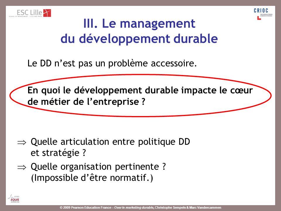 © 2009 Pearson Education France – Oser le marketing durable, Christophe Sempels & Marc Vandercammen Le DD nest pas un problème accessoire. En quoi le