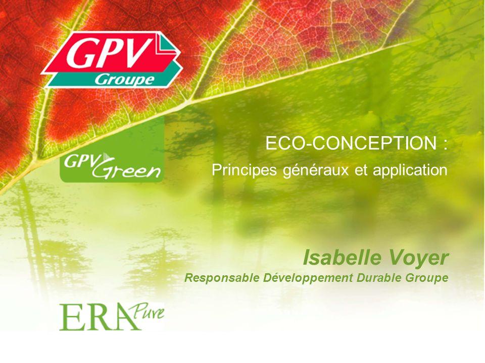 Isabelle Voyer Responsable Développement Durable Groupe ECO-CONCEPTION : Principes généraux et application
