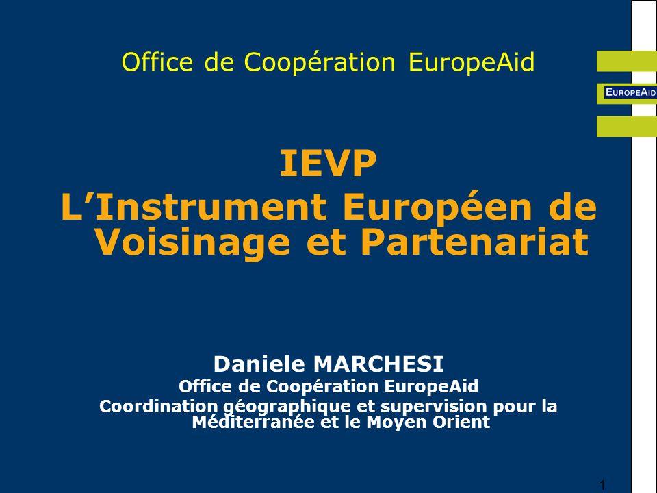1 Office de Coopération EuropeAid IEVP LInstrument Européen de Voisinage et Partenariat Daniele MARCHESI Office de Coopération EuropeAid Coordination géographique et supervision pour la Méditerranée et le Moyen Orient