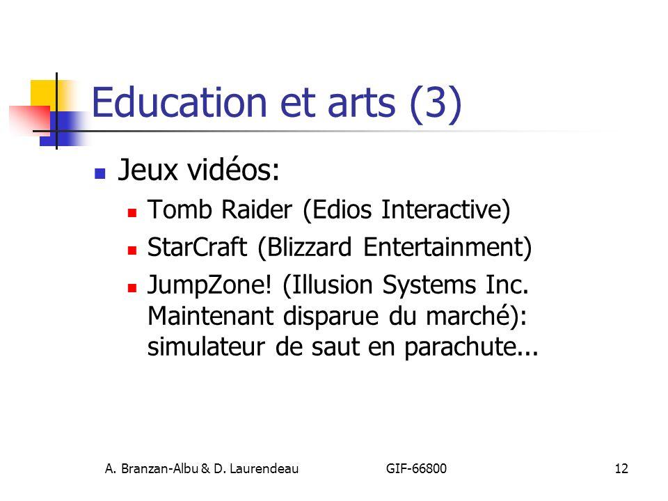 A. Branzan-Albu & D. Laurendeau GIF-66800 12 Education et arts (3) Jeux vidéos: Tomb Raider (Edios Interactive) StarCraft (Blizzard Entertainment) Jum