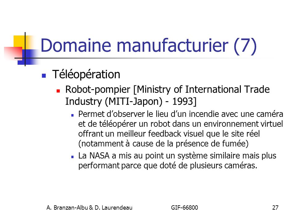A. Branzan-Albu & D. Laurendeau GIF-66800 27 Domaine manufacturier (7) Téléopération Robot-pompier [Ministry of International Trade Industry (MITI-Jap
