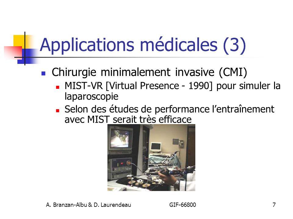 A. Branzan-Albu & D. Laurendeau GIF-66800 7 Applications médicales (3) Chirurgie minimalement invasive (CMI) MIST-VR [Virtual Presence - 1990] pour si