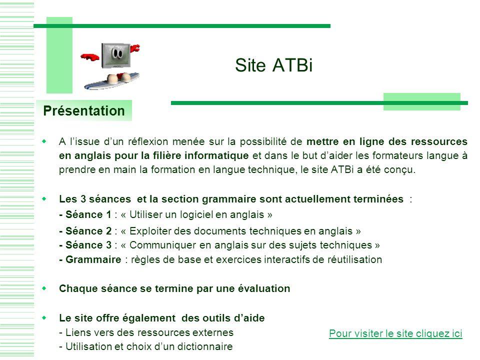 Site ATBi Présentation A lissue dun réflexion menée sur la possibilité de mettre en ligne des ressources en anglais pour la filière informatique et dans le but daider les formateurs langue à prendre en main la formation en langue technique, le site ATBi a été conçu.