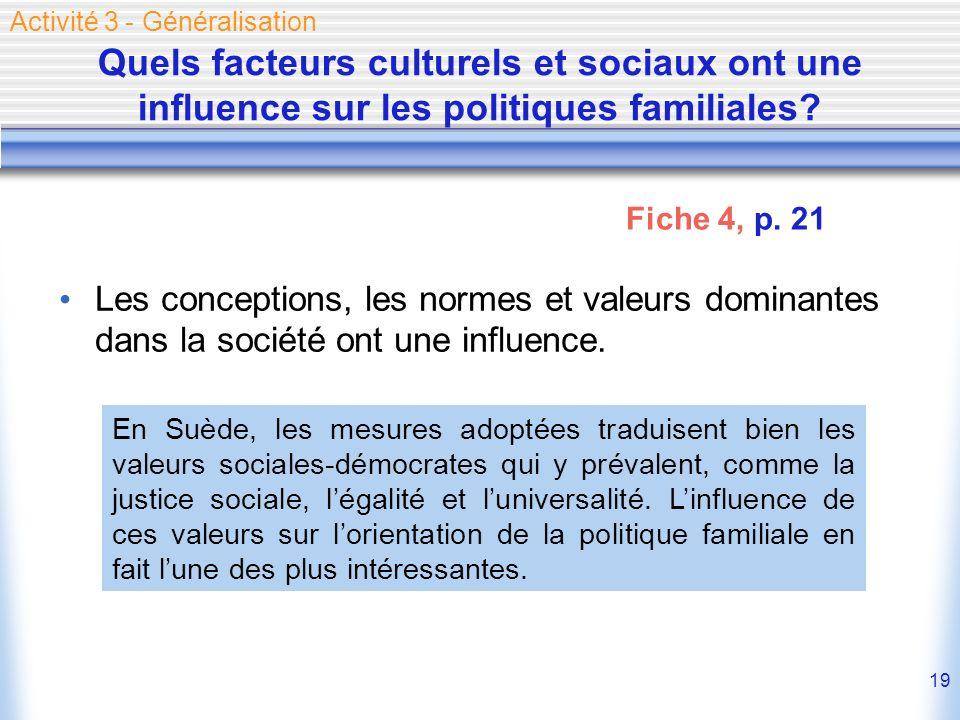 19 Quels facteurs culturels et sociaux ont une influence sur les politiques familiales? Les conceptions, les normes et valeurs dominantes dans la soci