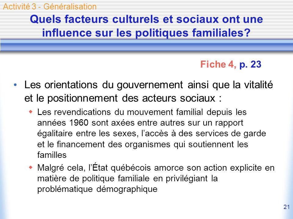 21 Quels facteurs culturels et sociaux ont une influence sur les politiques familiales? Les orientations du gouvernement ainsi que la vitalité et le p