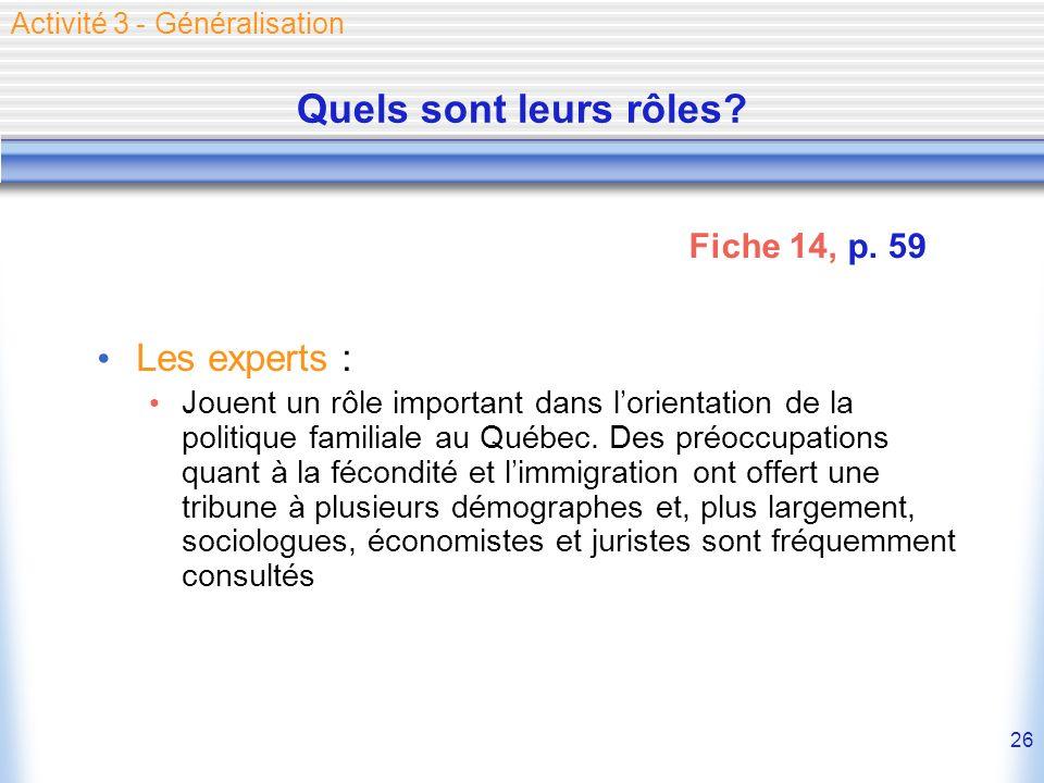 26 Quels sont leurs rôles? Les experts : Jouent un rôle important dans lorientation de la politique familiale au Québec. Des préoccupations quant à la