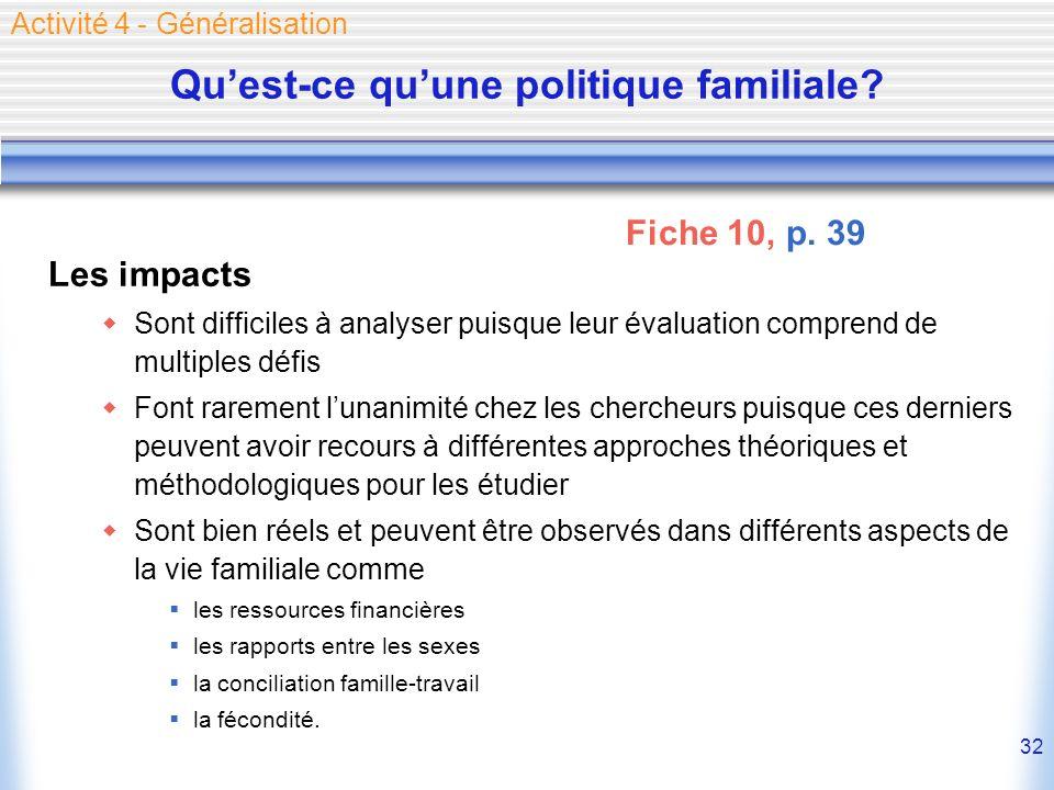 32 Quest-ce quune politique familiale? Les impacts Sont difficiles à analyser puisque leur évaluation comprend de multiples défis Font rarement lunani