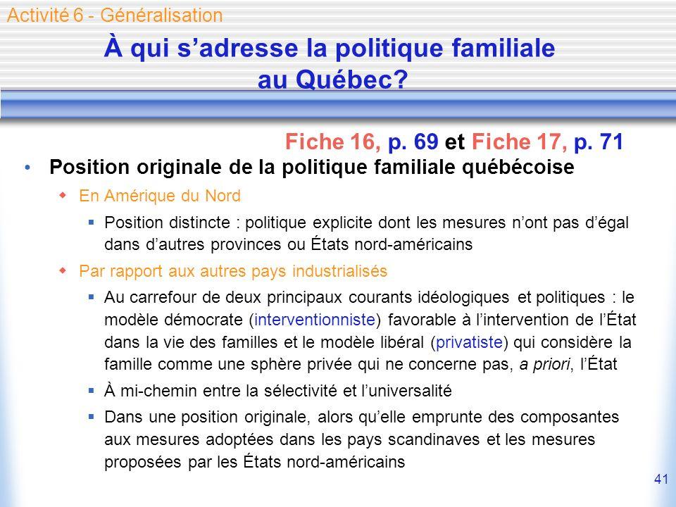 41 Position originale de la politique familiale québécoise En Amérique du Nord Position distincte : politique explicite dont les mesures nont pas déga