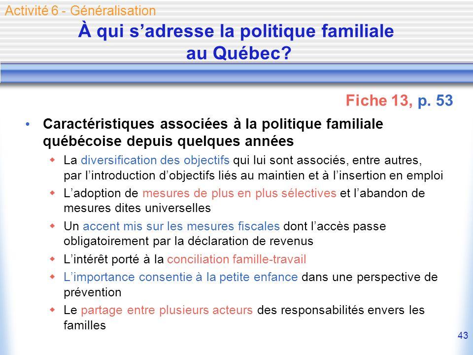 43 À qui sadresse la politique familiale au Québec? Caractéristiques associées à la politique familiale québécoise depuis quelques années La diversifi