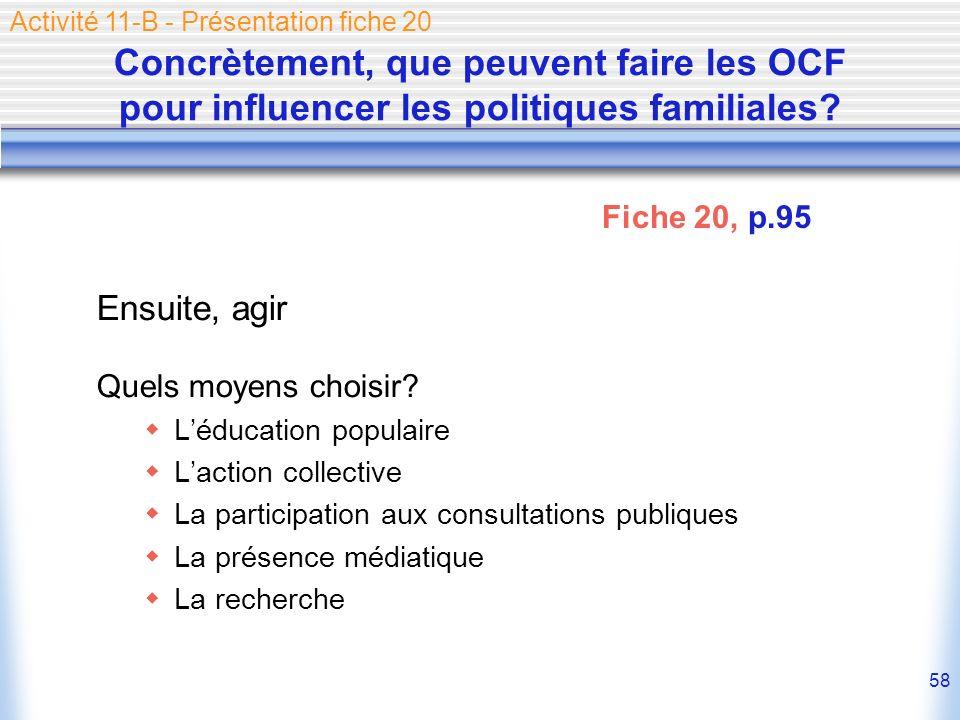 58 Concrètement, que peuvent faire les OCF pour influencer les politiques familiales? Ensuite, agir Quels moyens choisir? Léducation populaire Laction