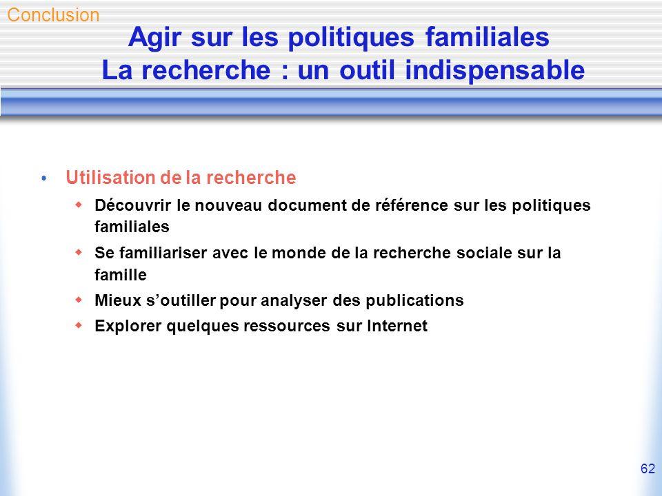 62 Utilisation de la recherche Découvrir le nouveau document de référence sur les politiques familiales Se familiariser avec le monde de la recherche