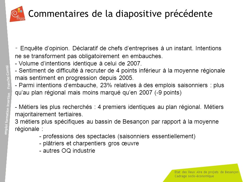 Etat des lieux Aire de projets de Besançon Cadrage socio-économique Commentaires de la diapositive précédente - Enquête dopinion. Déclaratif de chefs