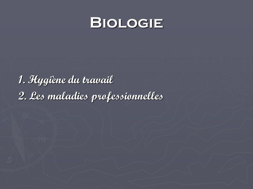 Biologie 1. Hygiène du travail 2. Les maladies professionnelles