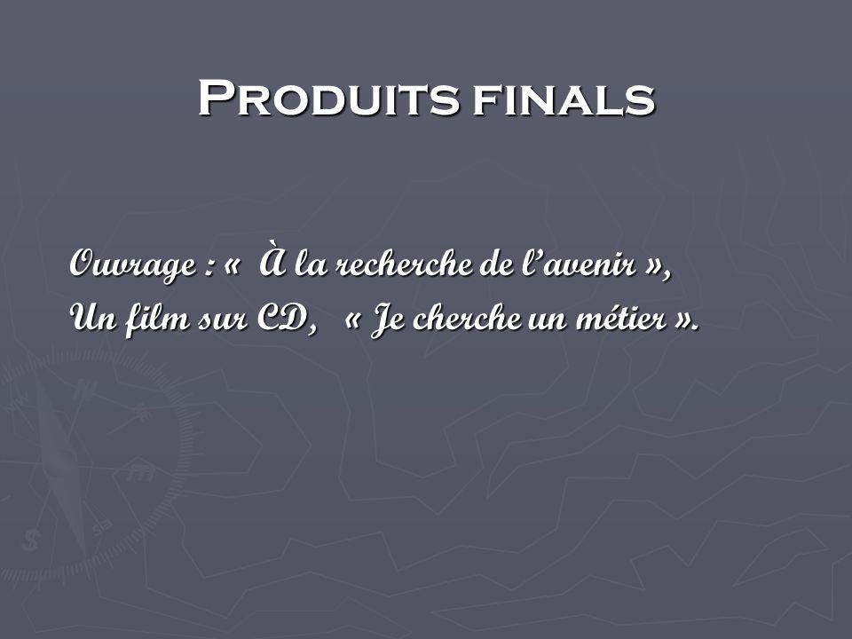 Produits finals Ouvrage : « À la recherche de lavenir », Un film sur CD, « Je cherche un métier ».