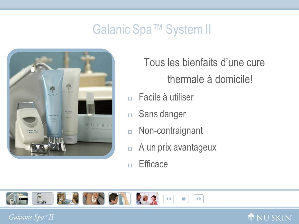 Galanic Spa System II Tous les bienfaits dune cure thermale à domicile! Facile à utiliser Sans danger Non-contraignant A un prix avantageux Efficace