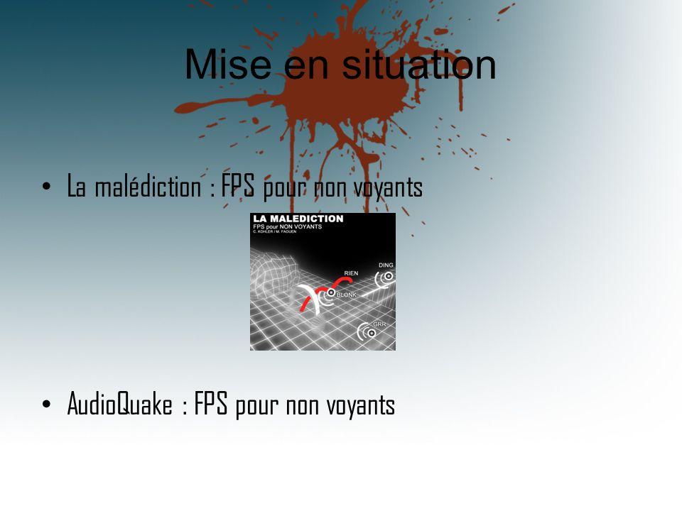 Mise en situation La malédiction : FPS pour non voyants AudioQuake : FPS pour non voyants