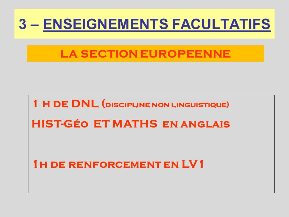 3 – ENSEIGNEMENTS FACULTATIFS 1 h de DNL ( discipline non linguistique) HIST-Géo ET MATHS en anglais 1h de renforcement en LV1 LA SECTION EUROPEENNE