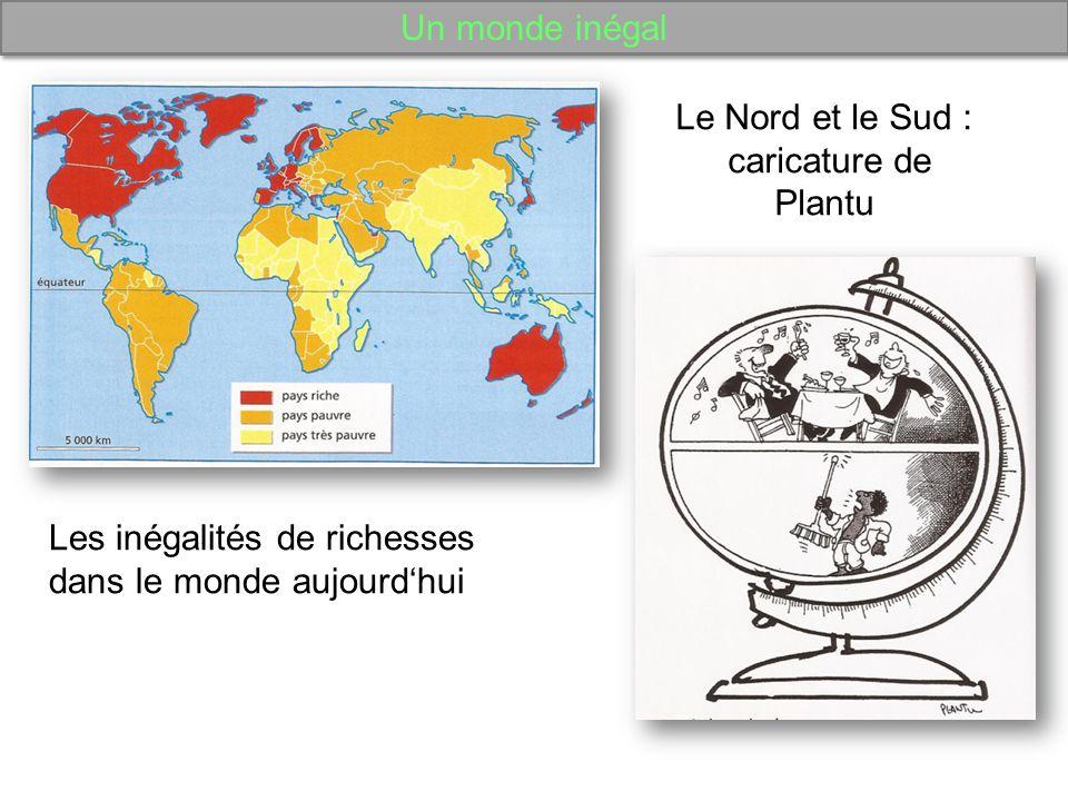 Un monde inégal Les inégalités de richesses dans le monde aujourdhui Le Nord et le Sud : caricature de Plantu